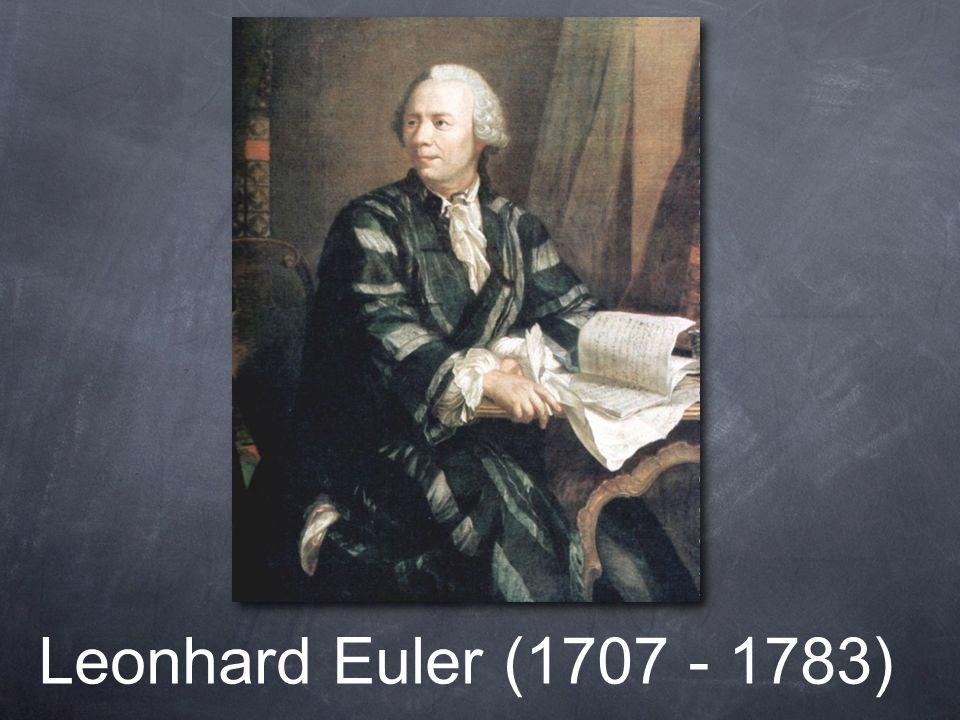 Leonhard Euler (1707 - 1783)