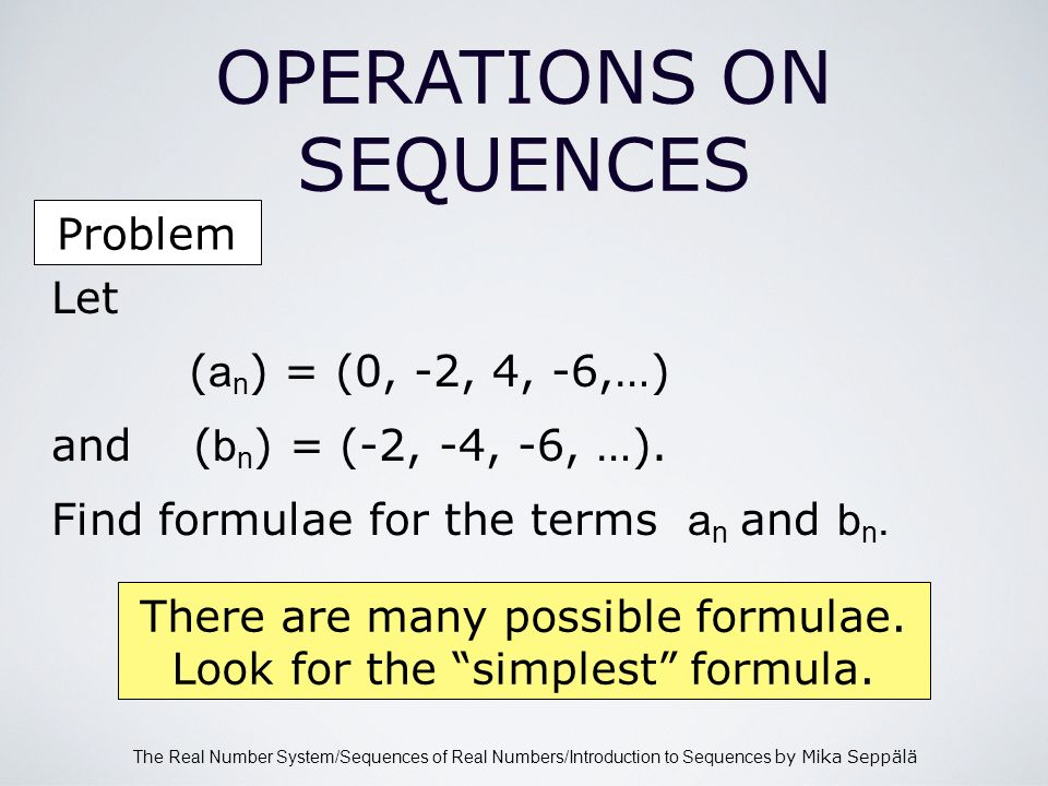 The Real Number System/Sequences of Real Numbers/Introduction to Sequences by Mika Seppälä OPERATIONS ON SEQUENCES There are many possible formulae.