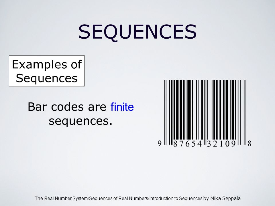 The Real Number System/Sequences of Real Numbers/Introduction to Sequences by Mika Seppälä SEQUENCES Bar codes are finite sequences.