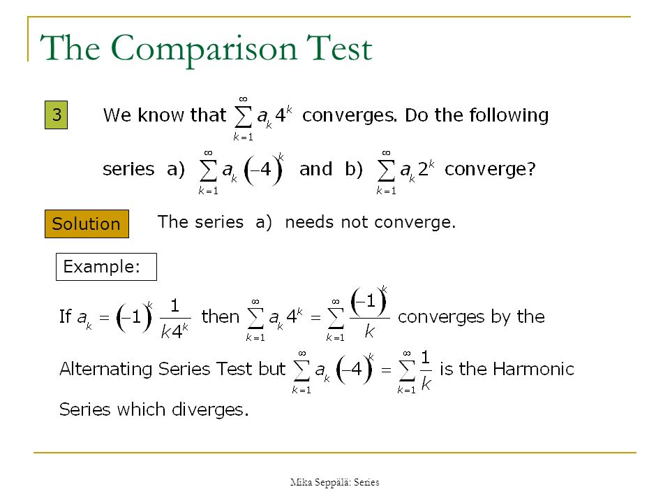 Mika Seppälä: Series The Comparison Test 3 Solution The series a) needs not converge. Example: