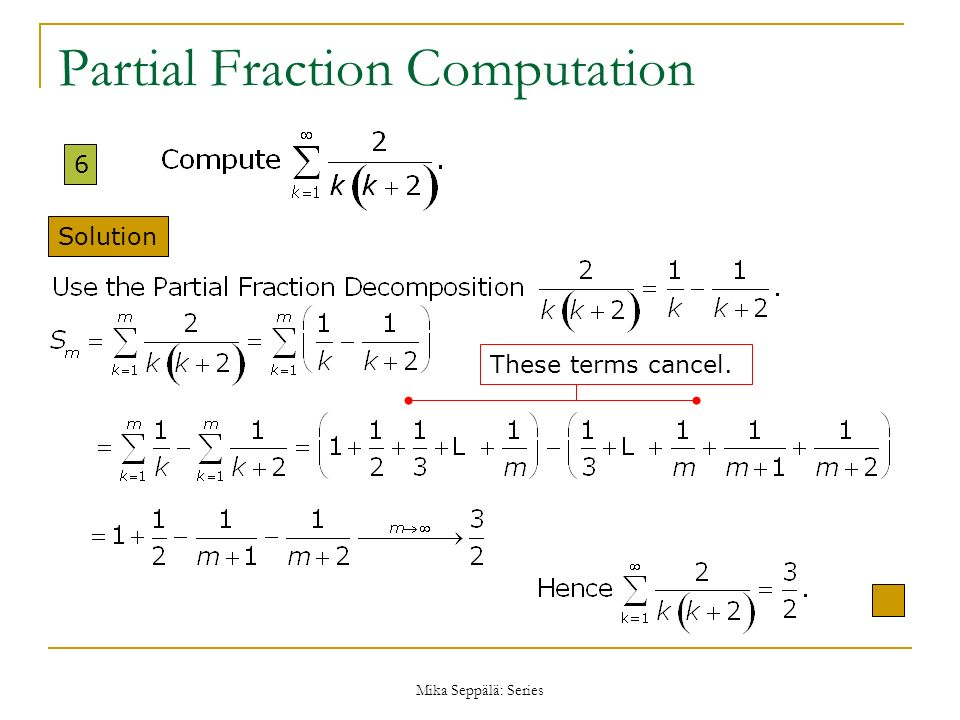 Mika Seppälä: Series Partial Fraction Computation 6 Solution These terms cancel.