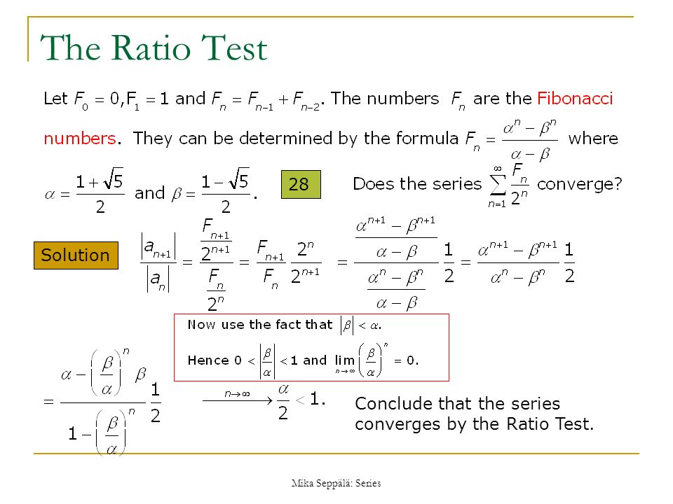 Mika Seppälä: Series The Ratio Test 28 Solution Conclude that the series converges by the Ratio Test.