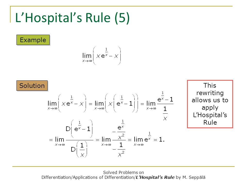 Solved Problems on Differentiation/Applications of Differentiation/LHospitals Rule by M. Seppälä LHospitals Rule (5) Solution Example This rewriting a
