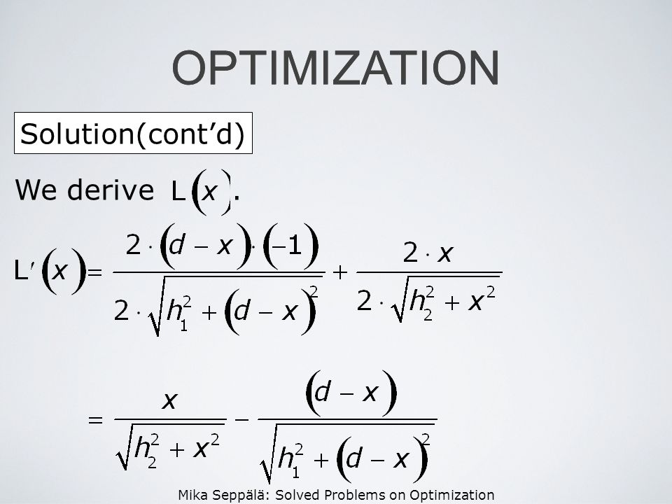 Mika Seppälä: Solved Problems on Optimization OPTIMIZATION Solution(contd) OPTIMIZATION We derive.