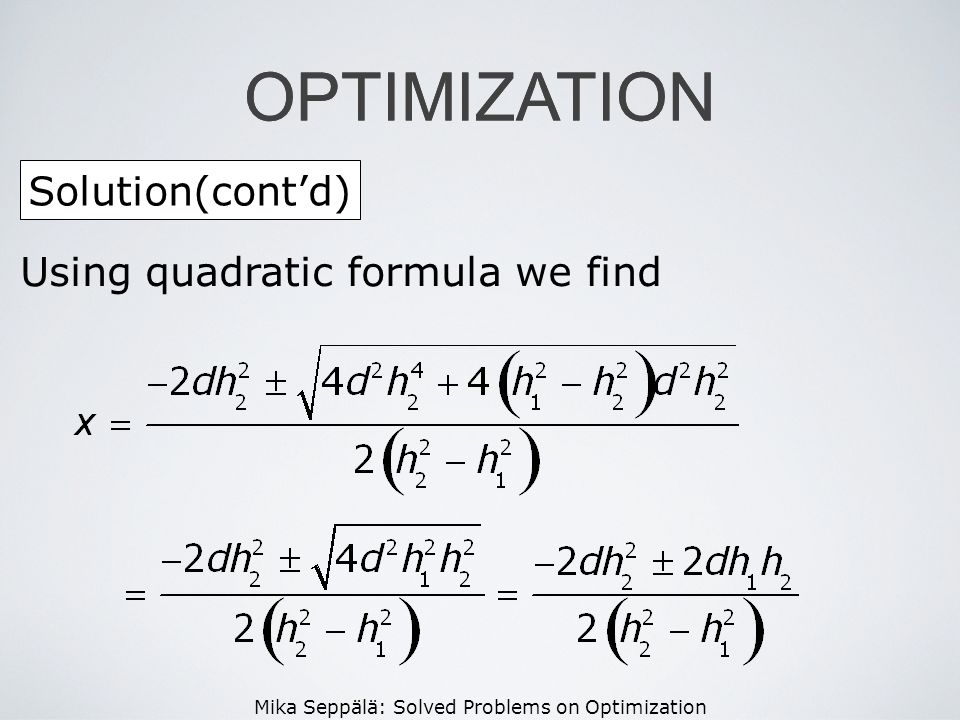 Mika Seppälä: Solved Problems on Optimization OPTIMIZATION Solution(contd) OPTIMIZATION Using quadratic formula we find