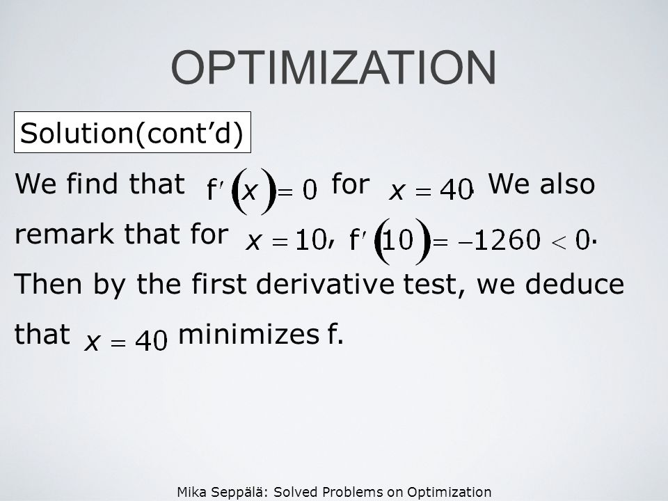Mika Seppälä: Solved Problems on Optimization Solution(contd) OPTIMIZATION We find that for. We also remark that for,. Then by the first derivative te