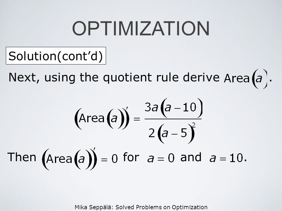 Mika Seppälä: Solved Problems on Optimization Solution(contd) OPTIMIZATION Next, using the quotient rule derive. Then for and.