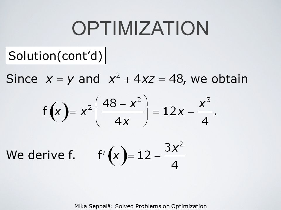Mika Seppälä: Solved Problems on Optimization Solution(contd) OPTIMIZATION Since and, we obtain We derive f.