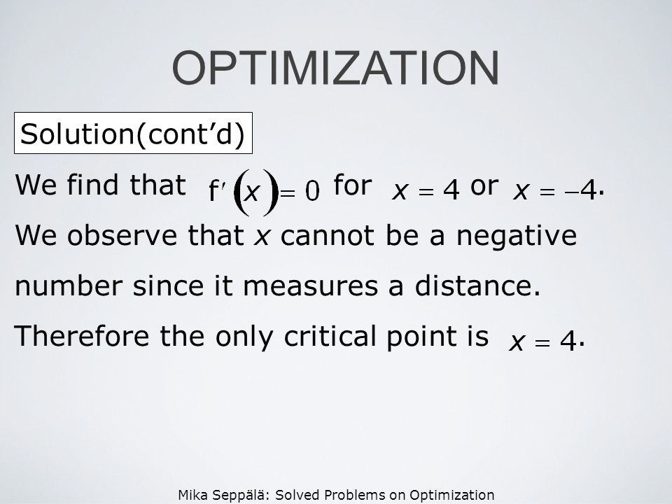 Mika Seppälä: Solved Problems on Optimization Solution(contd) OPTIMIZATION We find that for or. We observe that x cannot be a negative number since it
