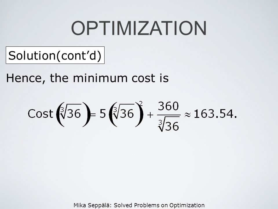 Mika Seppälä: Solved Problems on Optimization Solution(contd) OPTIMIZATION Hence, the minimum cost is