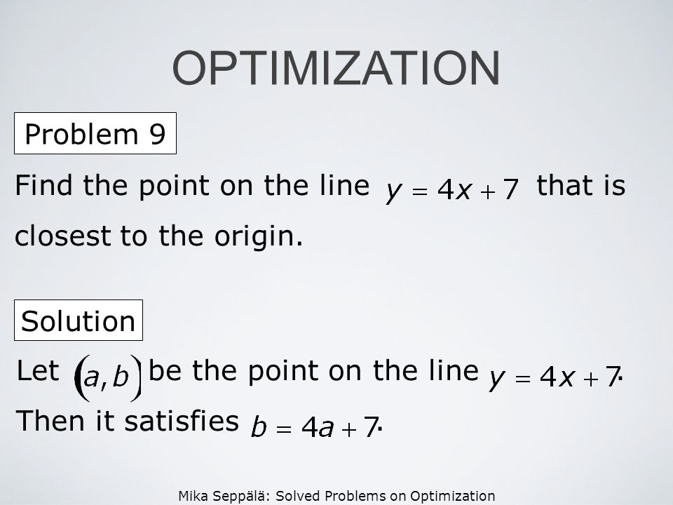 Mika Seppälä: Solved Problems on Optimization Find the point on the line that is closest to the origin. Problem 9 OPTIMIZATION Solution Let be the poi