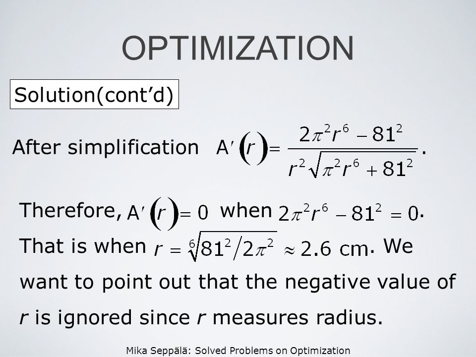 Mika Seppälä: Solved Problems on Optimization Solution(contd) OPTIMIZATION After simplification. Therefore, when. That is when. We want to point out t