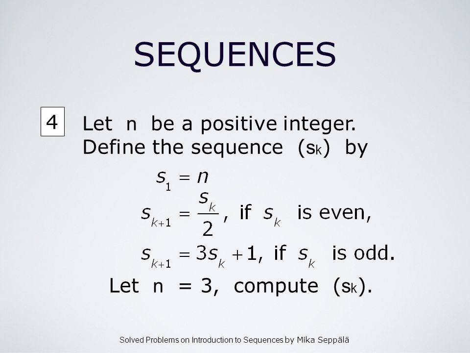 Solved Problems on Introduction to Sequences by Mika Seppälä 4 SEQUENCES Let n be a positive integer. Define the sequence ( s k ) by Let n = 3, comput