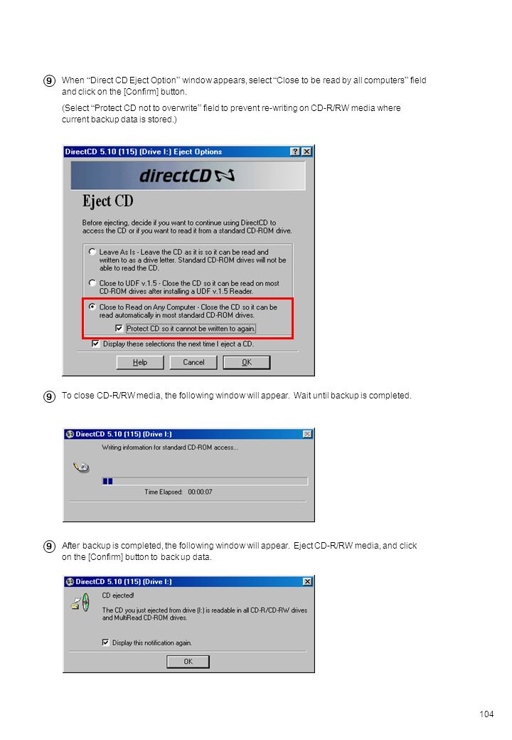 104 When Direct CD Eject Option window appears, select Close to be read by all computers field and click on the [Confirm] button. (Select Protect CD n