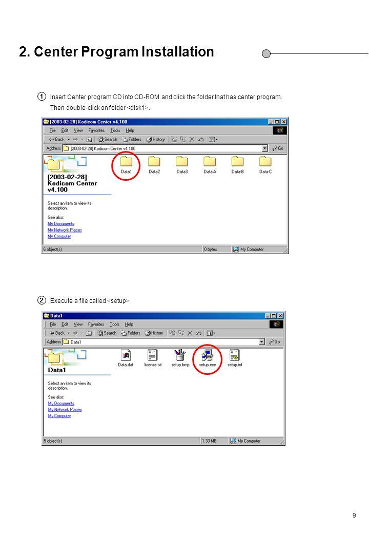 9 2. Center Program Installation Insert Center program CD into CD-ROM and click the folder that has center program. Then double-click on folder. Execu