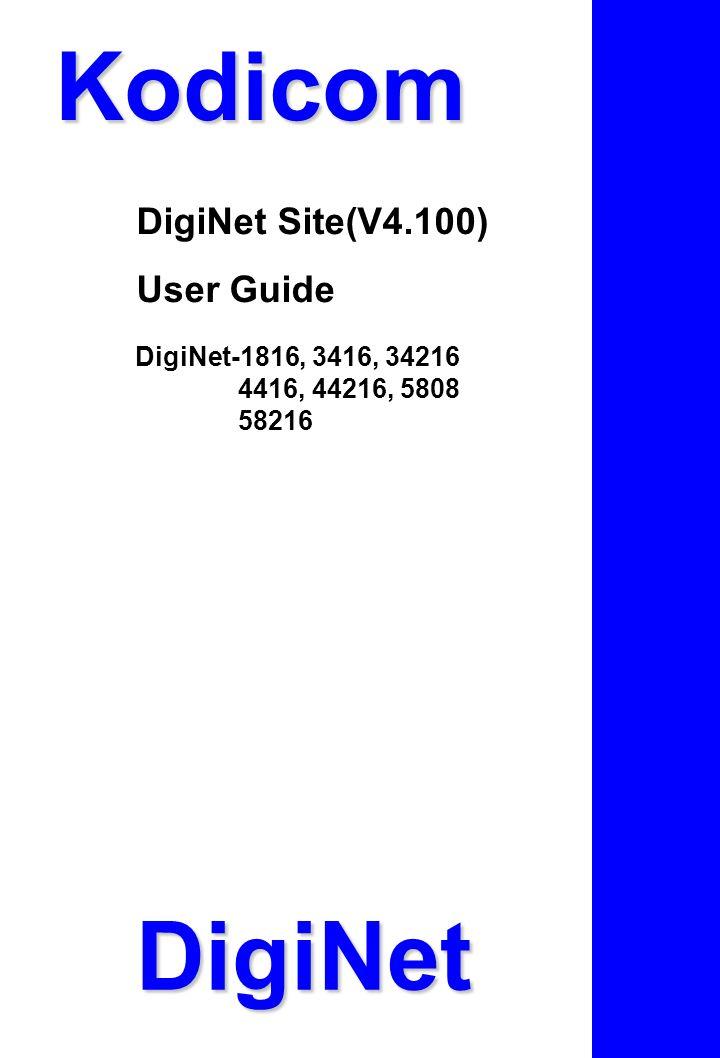 Kodicom DigiNet Site(V4.100) User Guide DigiNet-1816, 3416, 34216 4416, 44216, 5808 58216 DigiNet