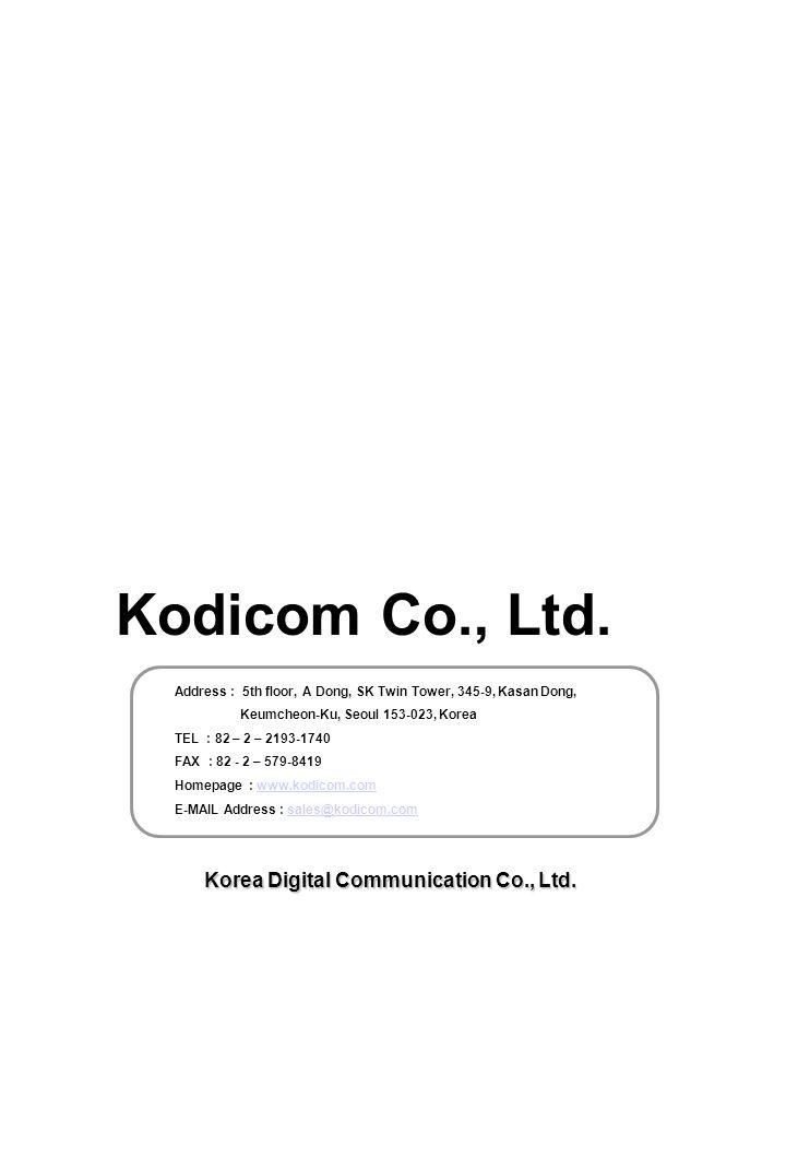 Korea Digital Communication Co., Ltd. Kodicom Co., Ltd. Address : 5th floor, A Dong, SK Twin Tower, 345-9, Kasan Dong, Keumcheon-Ku, Seoul 153-023, Ko