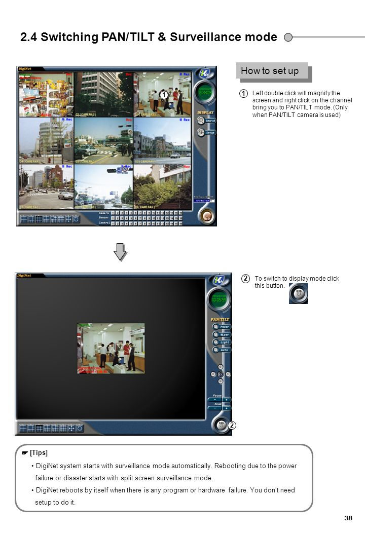 38 2.4 Switching PAN/TILT & Surveillance mode How to set up Left double click will magnify the screen and right click on the channel bring you to PAN/