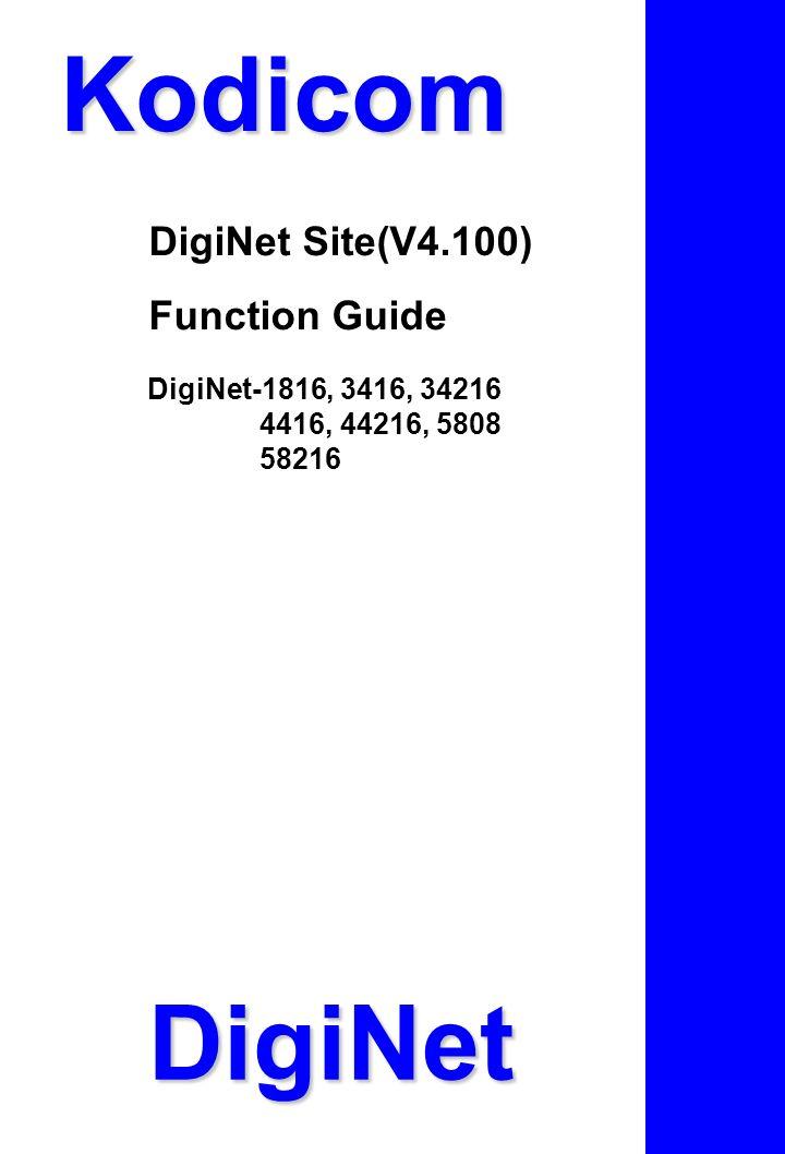 Kodicom DigiNet Site(V4.100) Function Guide DigiNet-1816, 3416, 34216 4416, 44216, 5808 58216 DigiNet