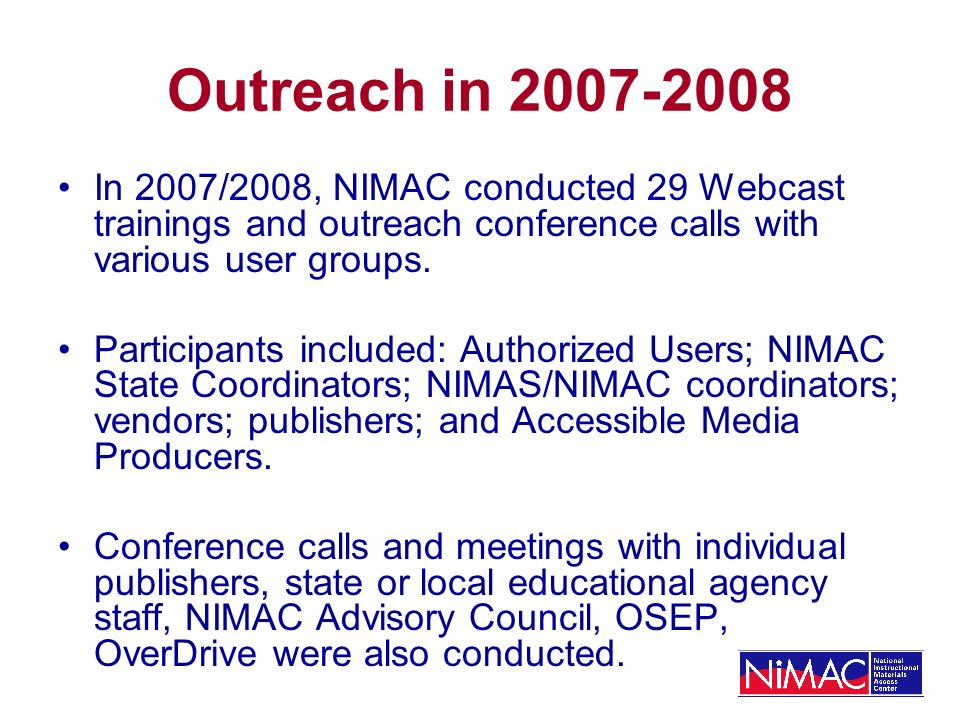 Outreach in In 2007/2008, NIMAC conducted 29 Webcast trainings and outreach conference calls with various user groups.