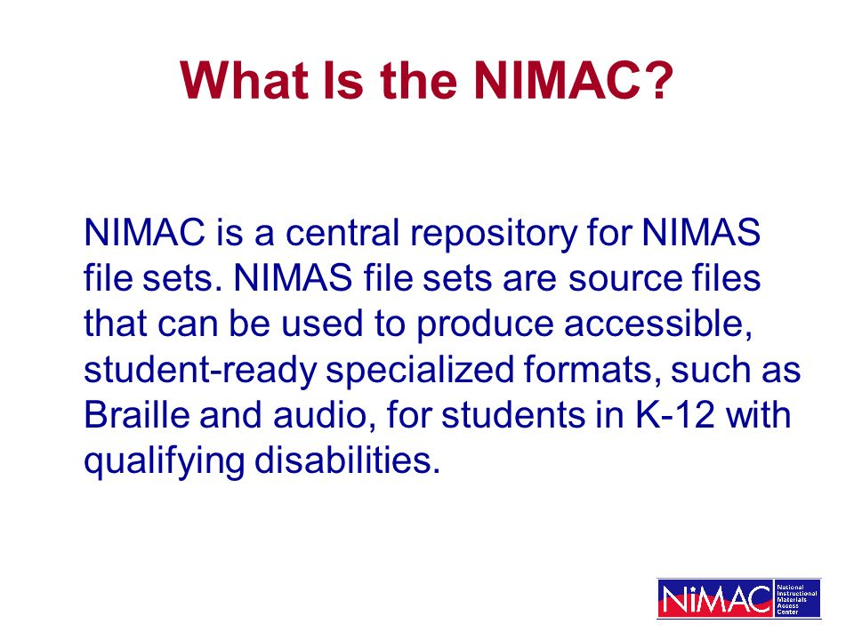 What Is the NIMAC. NIMAC is a central repository for NIMAS file sets.