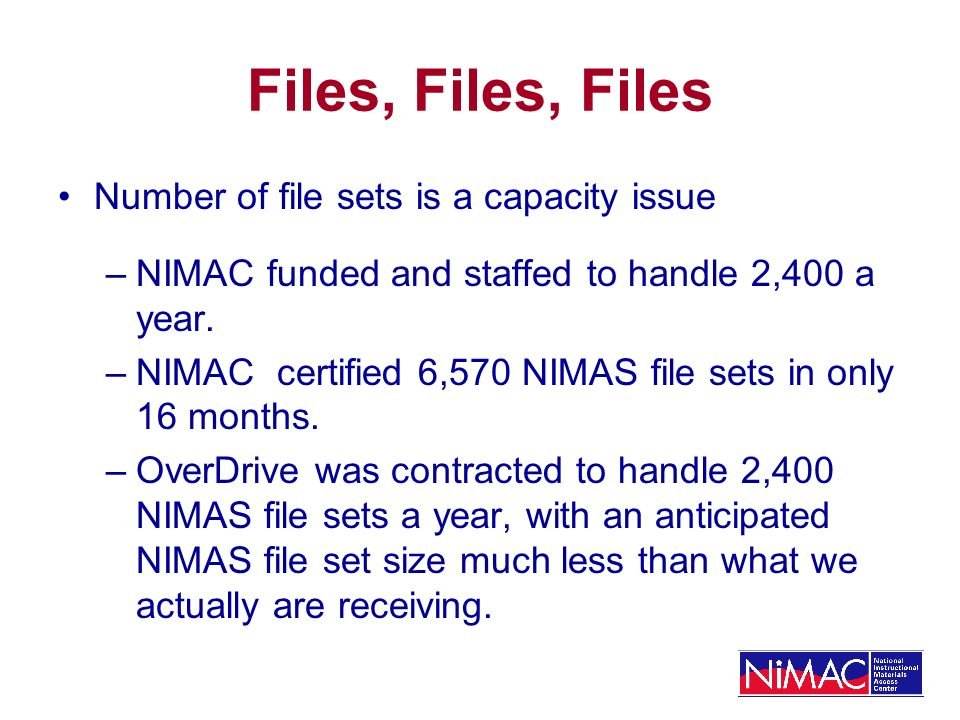 Files, Files, Files Number of file sets is a capacity issue –NIMAC funded and staffed to handle 2,400 a year.