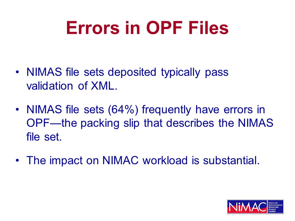 Errors in OPF Files NIMAS file sets deposited typically pass validation of XML.