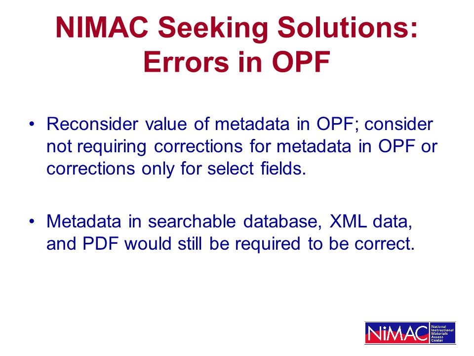 NIMAC Seeking Solutions: Errors in OPF Reconsider value of metadata in OPF; consider not requiring corrections for metadata in OPF or corrections only for select fields.