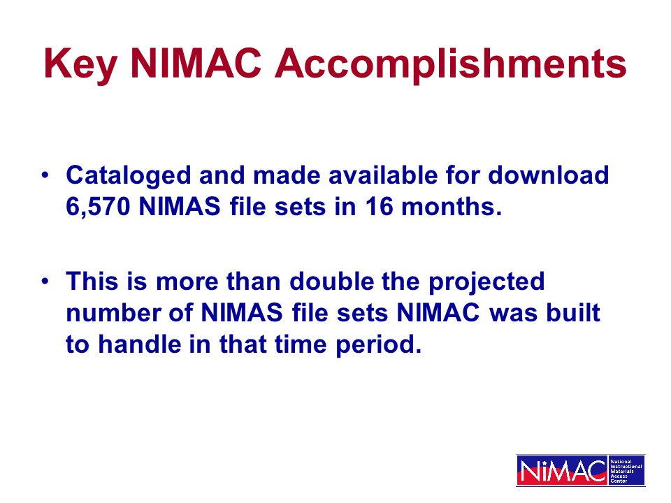 Challenges for NIMAC Number of files being received is 5 times greater than planned Metadata errors in the OPFs of almost 2/3 NIMAS file sets received Size of files being received versus those provided for NIMAC in development File size driven by images File size affects uploading and processing from publishers as well as downloading by NIMAC users