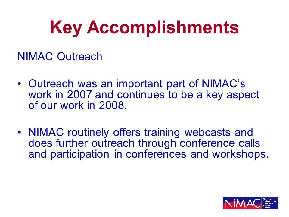 Key Accomplishments NIMAC Outreach Outreach was an important part of NIMACs work in 2007 and continues to be a key aspect of our work in 2008.