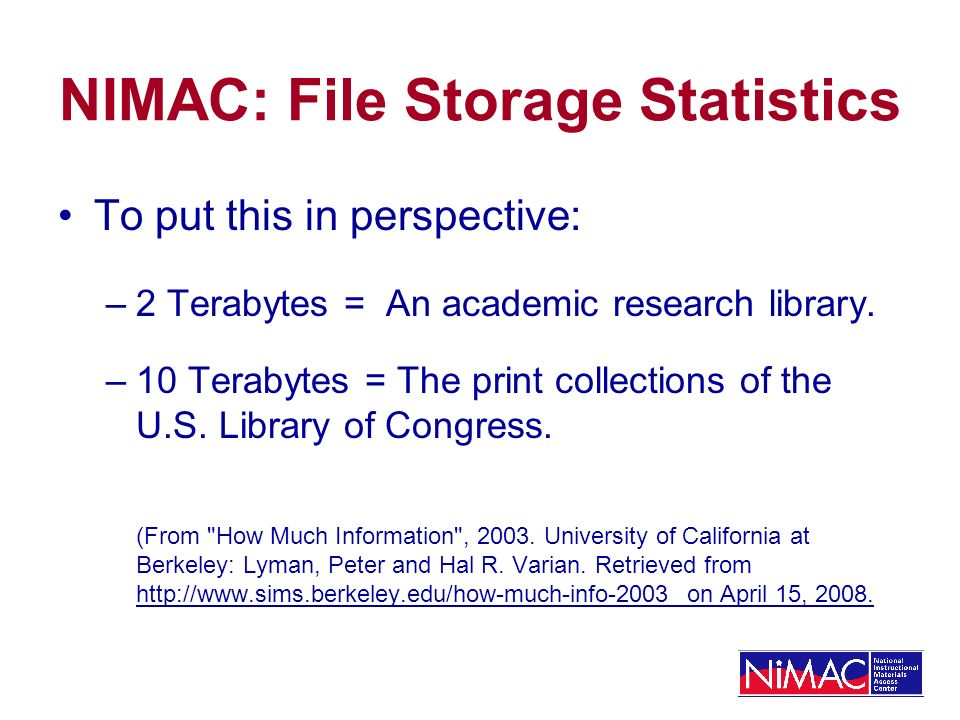 NIMAC: File Storage Statistics To put this in perspective: –2 Terabytes = An academic research library.