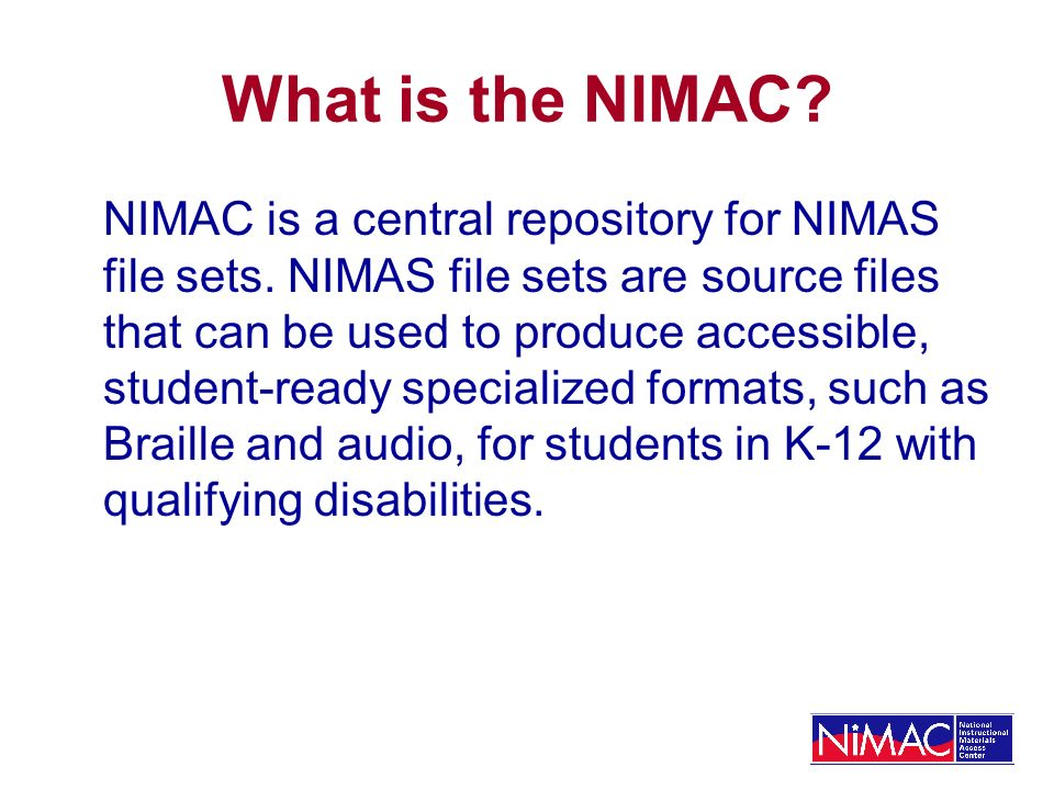 Challenges: Policy Concerns Blind and visually impaired students who may not qualify for services from NIMAS NIMAC Pressure to change NIMAC policies and procedures requirements regarding who can become an AU.