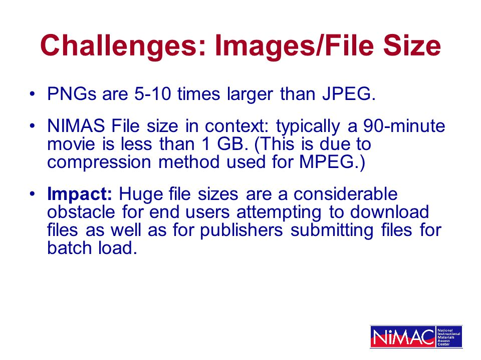 Challenges: Images/File Size PNGs are 5-10 times larger than JPEG.