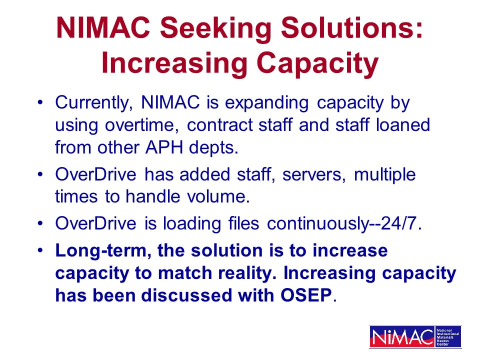 NIMAC Seeking Solutions: Increasing Capacity Currently, NIMAC is expanding capacity by using overtime, contract staff and staff loaned from other APH depts.