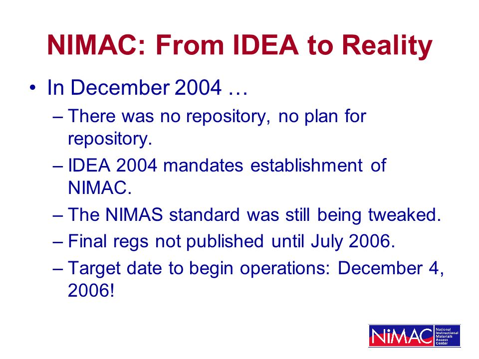 Planning Phase: Expectations The NIMAC will … Catalog 2,400 NIMAS file sets per year (Projection provided by AAP and basis for OSEP- approved NIMAC plan/grant request) Register authorized users from 50 states Provide searchable web interface Provide ability for registered users to download files Protect copyright