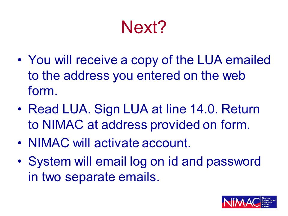 Next? You will receive a copy of the LUA emailed to the address you entered on the web form. Read LUA. Sign LUA at line 14.0. Return to NIMAC at addre