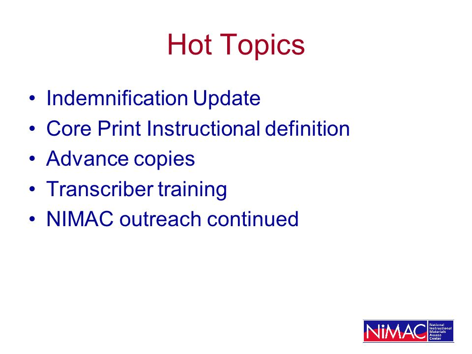 Hot Topics Indemnification Update Core Print Instructional definition Advance copies Transcriber training NIMAC outreach continued
