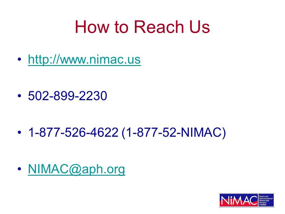How to Reach Us http://www.nimac.us 502-899-2230 1-877-526-4622 (1-877-52-NIMAC) NIMAC@aph.org