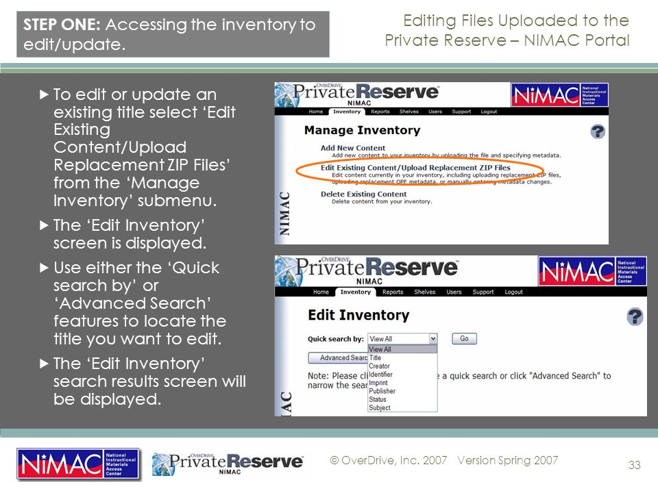 © OverDrive, Inc. 2007Version Spring 2007 33 Editing Files Uploaded to the Private Reserve – NIMAC Portal To edit or update an existing title select E
