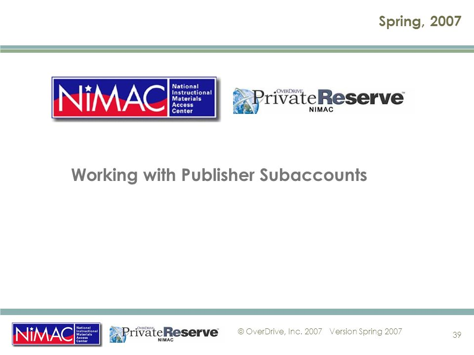 © OverDrive, Inc. 2007Version Spring Spring, 2007 Working with Publisher Subaccounts