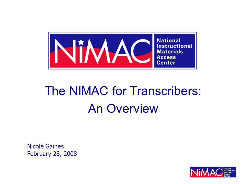 The NIMAC for Transcribers: An Overview Nicole Gaines February 28, 2008