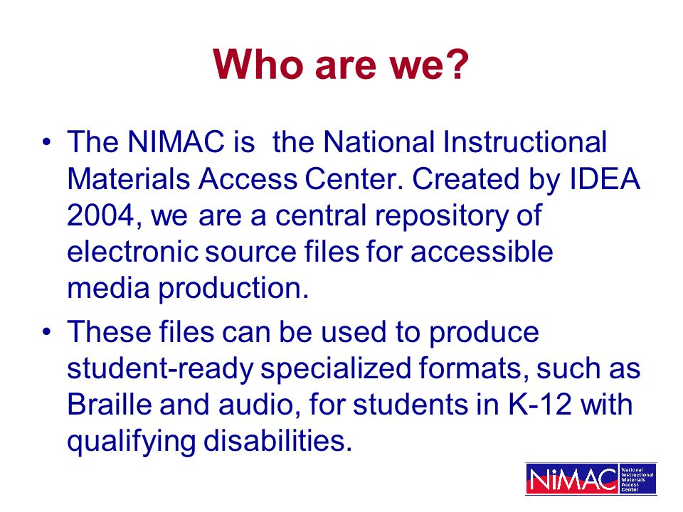 Who are we. The NIMAC is the National Instructional Materials Access Center.