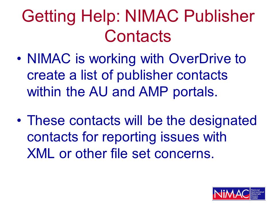 Getting Help: NIMAC Publisher Contacts NIMAC is working with OverDrive to create a list of publisher contacts within the AU and AMP portals.