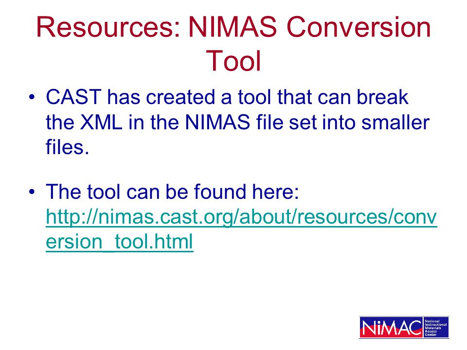 Resources: NIMAS Conversion Tool CAST has created a tool that can break the XML in the NIMAS file set into smaller files.