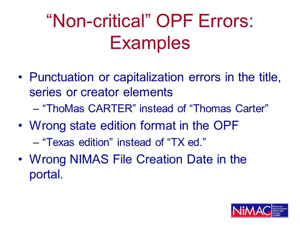 Non-critical OPF Errors: Examples Punctuation or capitalization errors in the title, series or creator elements –ThoMas CARTER instead of Thomas Carte