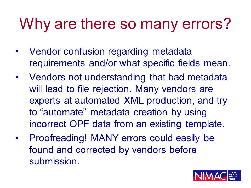 Why are there so many errors? Vendor confusion regarding metadata requirements and/or what specific fields mean. Vendors not understanding that bad me