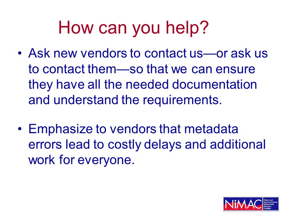 How can you help? Ask new vendors to contact usor ask us to contact themso that we can ensure they have all the needed documentation and understand th