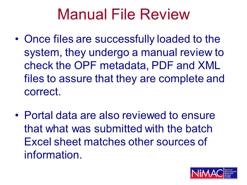 Manual File Review Once files are successfully loaded to the system, they undergo a manual review to check the OPF metadata, PDF and XML files to assu