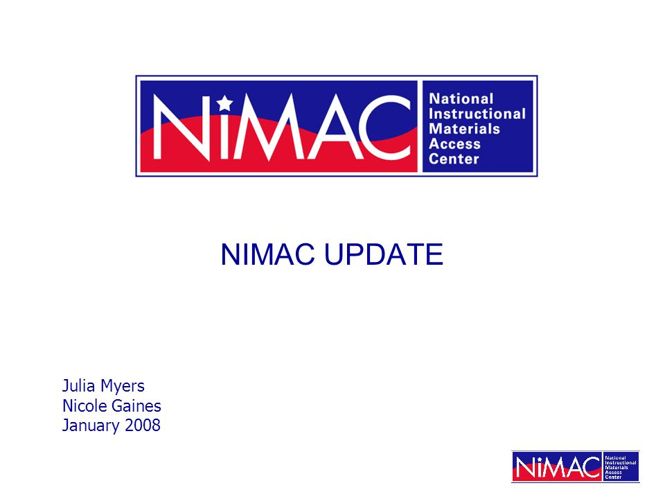 NIMAC UPDATE Julia Myers Nicole Gaines January 2008