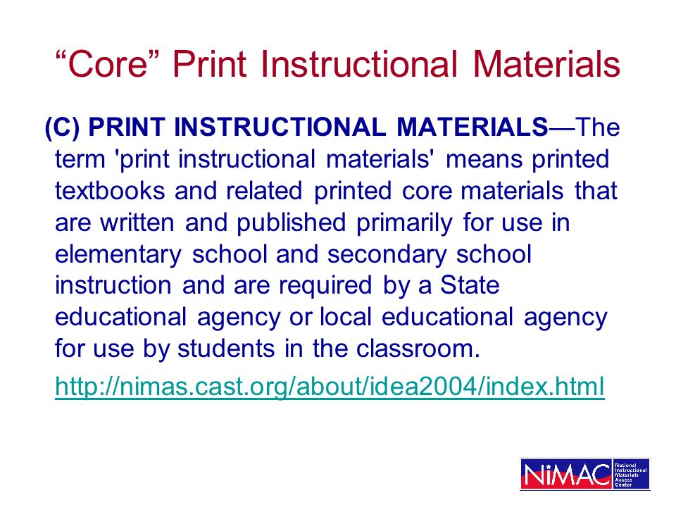 Core Print Instructional Materials (C) PRINT INSTRUCTIONAL MATERIALSThe term 'print instructional materials' means printed textbooks and related print